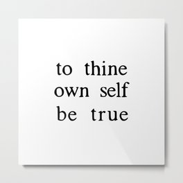 to thine own self be true Metal Print