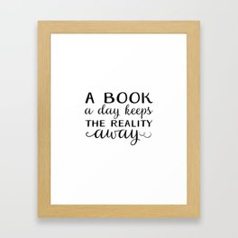 Book a day keeps reality away - black Framed Art Print