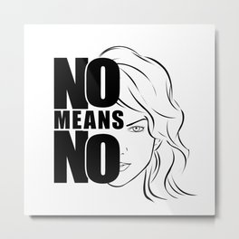 Women need to say NO more often. Metal Print
