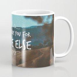 I'd never trade you for anyone else. Coffee Mug