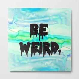 Be Weird. Metal Print