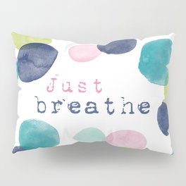 Just Breathe Watercolor Pillow Sham
