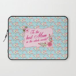 To the Best Mom in The Whole World Laptop Sleeve