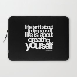 life isn't about finding yourself life is about creating yourself Laptop Sleeve