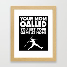 Your Mom Called You Left Your Game At Home Javelin Framed Art Print