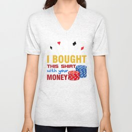 I Bought This Shirt With Your Money Unisex V-Neck