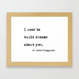I used to build dreams about you - F. Scott Fitzgerald quote Framed Art Print
