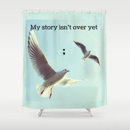 My Story Isn't Over Yet ; Shower Curtain