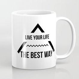 LIVE YOUR LIFE THE BEST WAY Coffee Mug