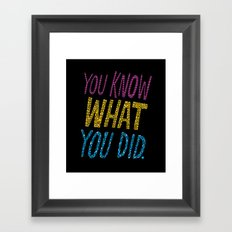 You Know What You Did! Framed Art Print