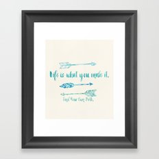Life is what you make it. Framed Art Print