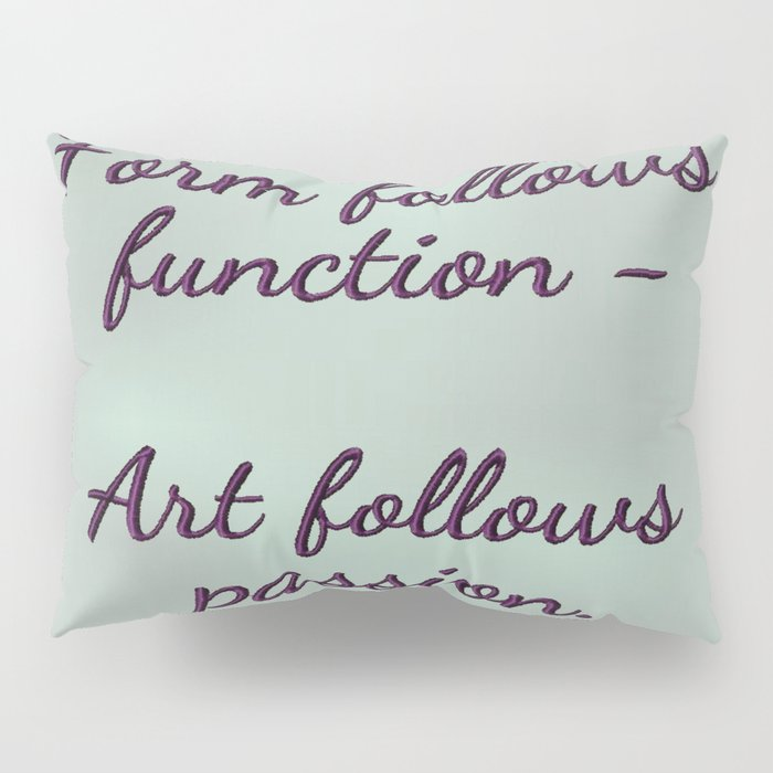 Form follows function - Art follows passion  Pillow Sham