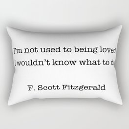 I'm not used to being loved Rectangular Pillow