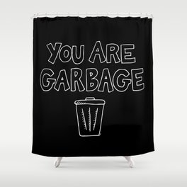 You Are Garbage Shower Curtain