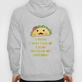 I Wish I Was Full Of Tacos Instead Of Emotions - Funny Taco Hoody