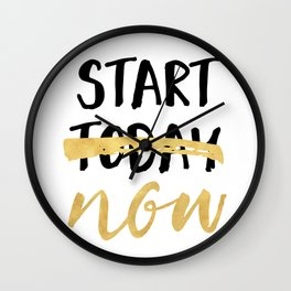 START NOW NOT TODAY - motivational quote Wall Clock