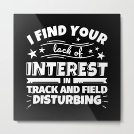 I find your lack of interest in Track and Field disturbing Metal Print