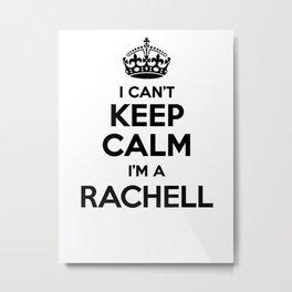 I cant keep calm I am a RACHELL Metal Print