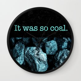 It was so coal. Wall Clock