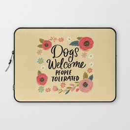 Pretty Not-So-Sweary: Dogs Welcome, People Tolerated Laptop Sleeve
