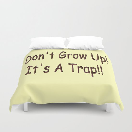 Don't Grow Up!  It's A Trap!! Duvet Cover