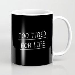 Too Tired Coffee Mug