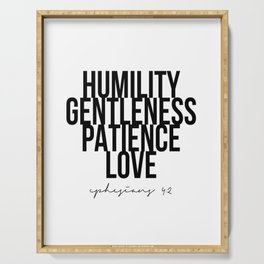 Humility Gentleness Patience Love -Ephesians 4:2 Serving Tray