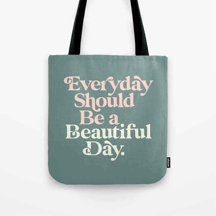 Everyday Should Be a Beautiful Day Tote Bag