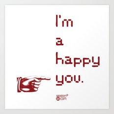 I'm A Happy You Art Print