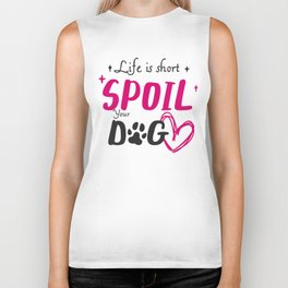 Life is Short Spoil Your Dog Biker Tank