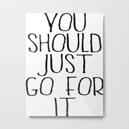 You Should Just Go For It Metal Print