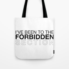 I've been to the forbidden section Tote Bag