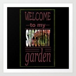 Welcome to my Succulent Garden Art Print