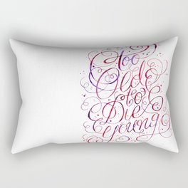 Too Old to Die Young Rectangular Pillow