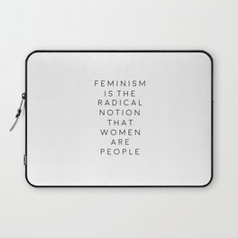 feminism is the radical notion that women are people,gift for her,office,gift for wife,quote art Laptop Sleeve