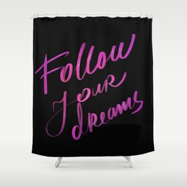 Follow your dreams.Calligraphy text Shower Curtain