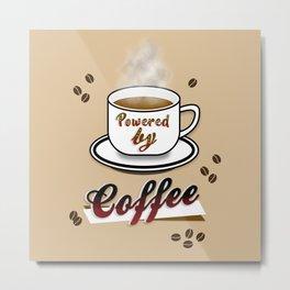 Powered By Coffee! Metal Print