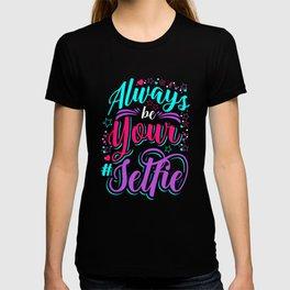 Always Be Your #Selfie   Statement Sarcasm T-shirt