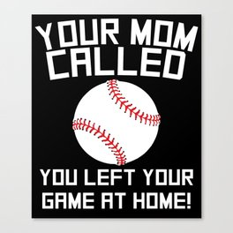 Your Mom Called You Left Your Game At Home Baseball Canvas Print