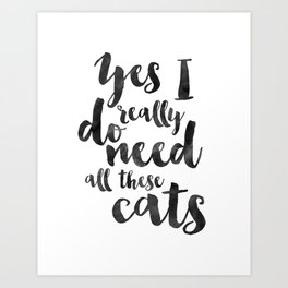 CATS LOVER QUOTE, Yes I Really Do Need All These Cats,Crazy Cat Lady,Gift For Her,Funny Print,Cats M Art Print