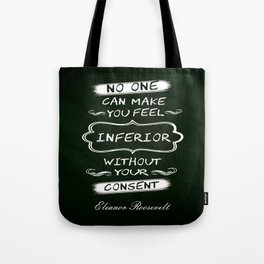 No one can make you feel inferior Eleanor Roosevelt Inspirational Quotes Design Tote Bag