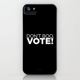 DON'T BOO. VOTE! iPhone Case