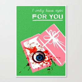 Bloody Valentine (I Only Have Eyes For You) Canvas Print