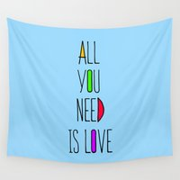 all you need is love Wall Tapestries featuring All you need is love by N.Kachaktano