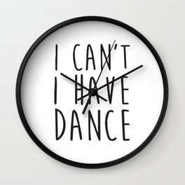 I Can´t I Have Dance Wall Clock