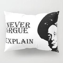 I never Argue - I Explain Pillow Sham
