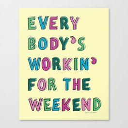 Everybody's working for the weekend Canvas Print