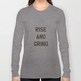 Rise and Grind black-white yellow typography poster bedroom wall home decor Long Sleeve T-shirt