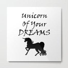 Unicorn Of Your Dreams (Black) Metal Print