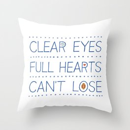 Clear Eyes, Full Hearts, Can't Lose Throw Pillow